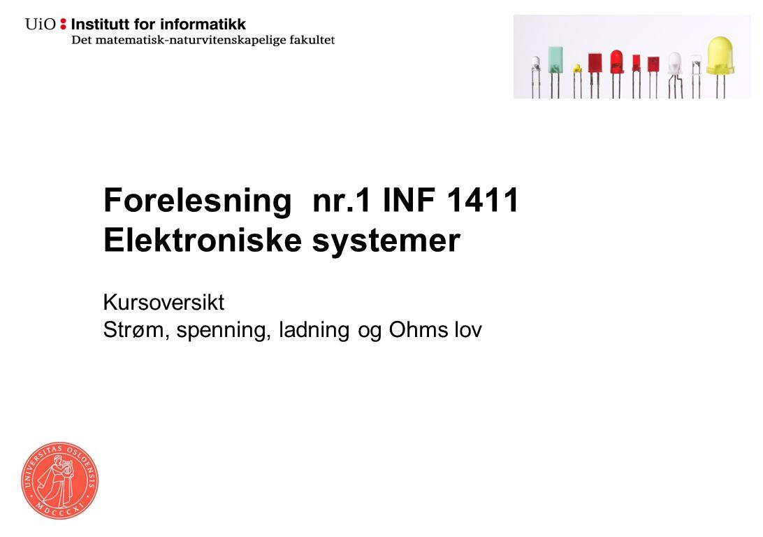 Forelesning nr.1 INF 1411 Elektroniske systemer Kursoversikt Strøm, spenning, ladning og Ohms lov