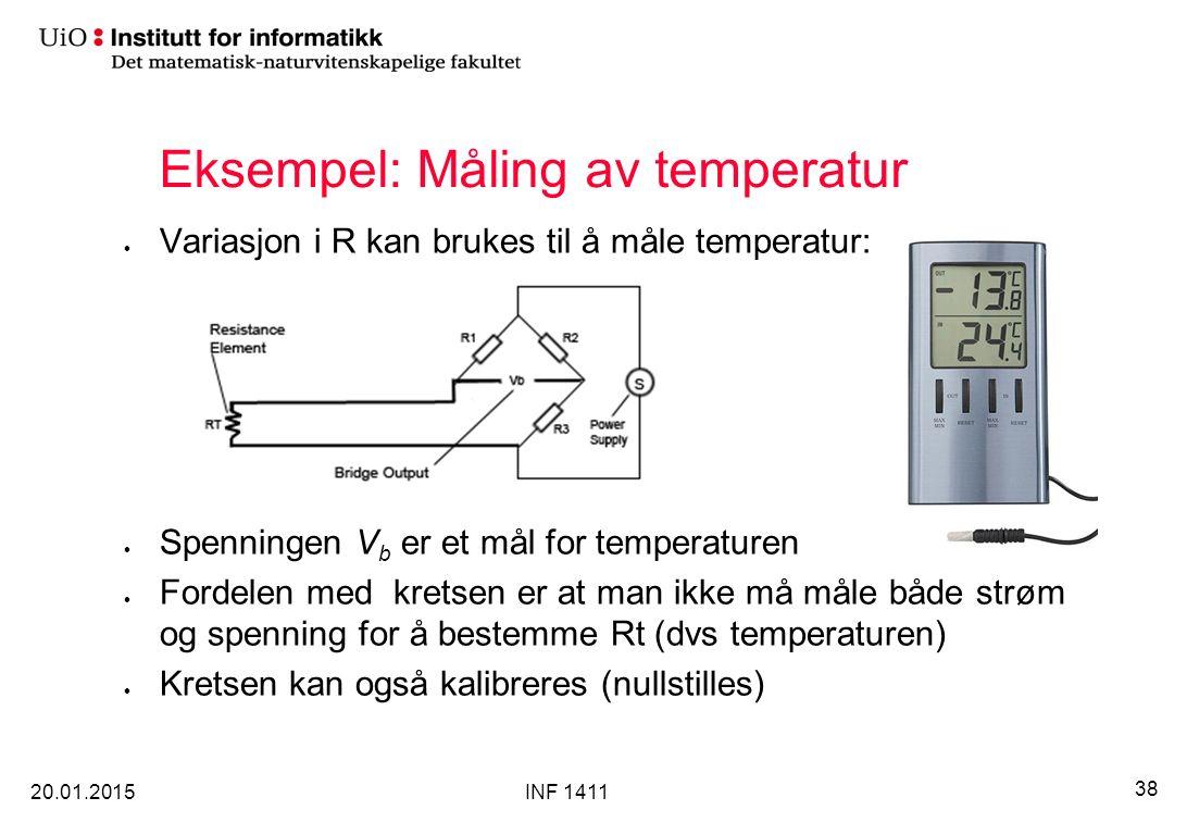 Eksempel: Måling av temperatur Variasjon i R kan brukes til å måle temperatur: Spenningen V b er et mål for temperaturen Fordelen med kretsen er at man ikke må måle både strøm og spenning for å bestemme Rt (dvs temperaturen) Kretsen kan også kalibreres (nullstilles) 20.01.2015 38 INF 1411