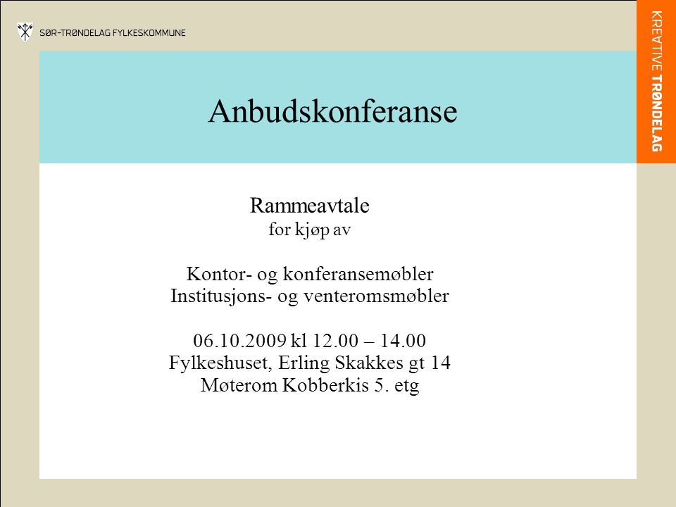 Anbudskonferanse Rammeavtale for kjøp av Kontor- og konferansemøbler Institusjons- og venteromsmøbler 06.10.2009 kl 12.00 – 14.00 Fylkeshuset, Erling Skakkes gt 14 Møterom Kobberkis 5.
