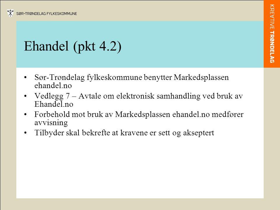 Ehandel (pkt 4.2) Sør-Trøndelag fylkeskommune benytter Markedsplassen ehandel.no Vedlegg 7 – Avtale om elektronisk samhandling ved bruk av Ehandel.no Forbehold mot bruk av Markedsplassen ehandel.no medfører avvisning Tilbyder skal bekrefte at kravene er sett og akseptert