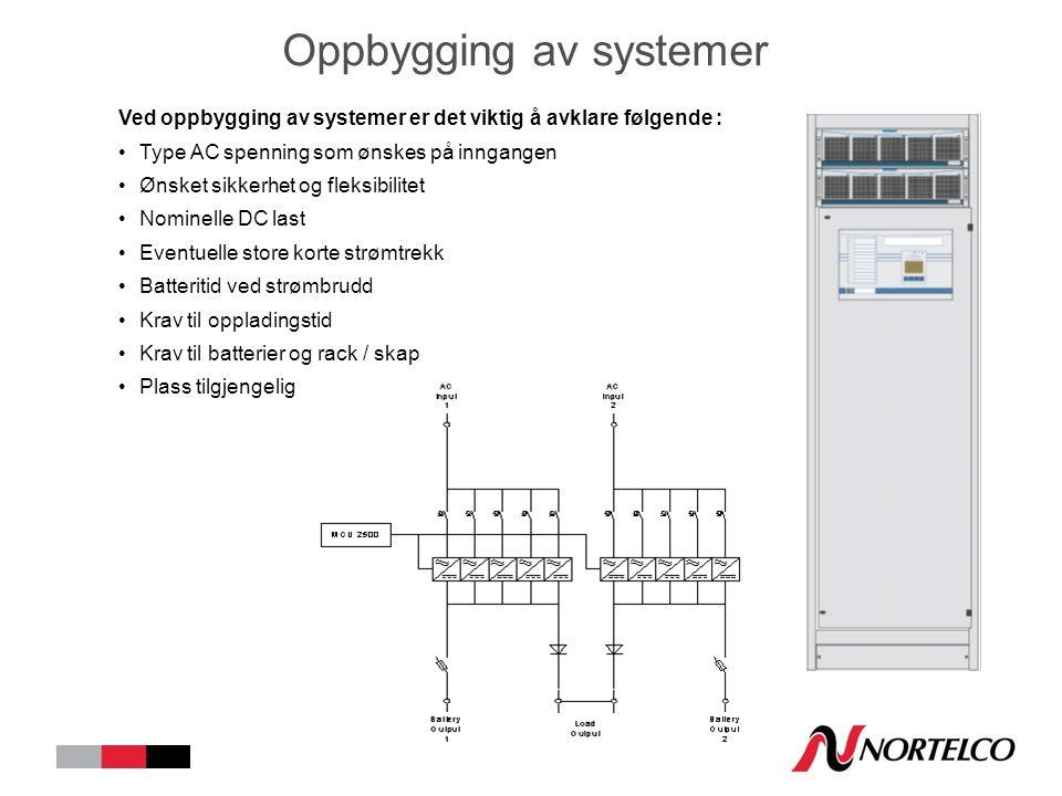 Oppbygging av systemer Ved oppbygging av systemer er det viktig å avklare følgende : Type AC spenning som ønskes på inngangen Ønsket sikkerhet og fleksibilitet Nominelle DC last Eventuelle store korte strømtrekk Batteritid ved strømbrudd Krav til oppladingstid Krav til batterier og rack / skap Plass tilgjengelig