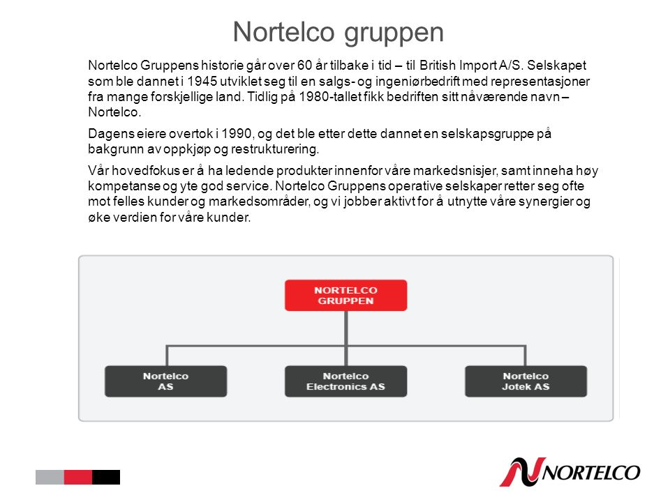 Nortelco gruppen Nortelco Gruppens historie går over 60 år tilbake i tid – til British Import A/S.
