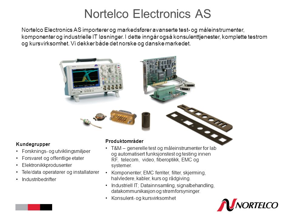 Nortelco Electronics AS Nortelco Electronics AS importerer og markedsfører avanserte test- og måleinstrumenter, komponenter og industrielle IT løsninger.
