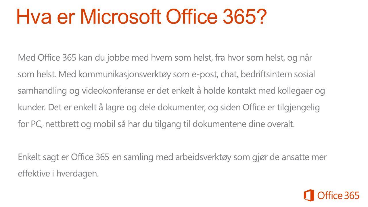 Se hva andre kunder sier om Office 365 Vi er bare sju ansatte, men [med Office 365] vi har alt vi trenger for å takle det globale markedet. Martin Aircraft Company Etter at vi byttet til skyen, har vi opplevd store besparelser og 100 % pålitelig produktivitet… Vi øker farten og påliteligheten i forretningskommunikasjonen, og virksomheten vokser takket være Office 365. M3 Marine Office 365 tilbyr de profesjonelle, pålitelige og brukervennlige samarbeids- og kommunikasjonsverktøyene våre ansatte trenger for å samarbeide. Breathe Hot Yoga Vi brukte Google Docs, Dropbox og andre gratisprogrammer, men man får det man betaler for.