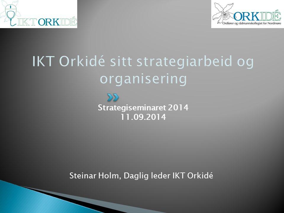 Strategiseminaret 2014 11.09.2014 Steinar Holm, Daglig leder IKT Orkidé