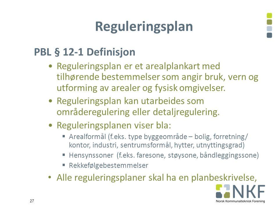 27 PBL § 12-1 Definisjon Reguleringsplan er et arealplankart med tilhørende bestemmelser som angir bruk, vern og utforming av arealer og fysisk omgivelser.