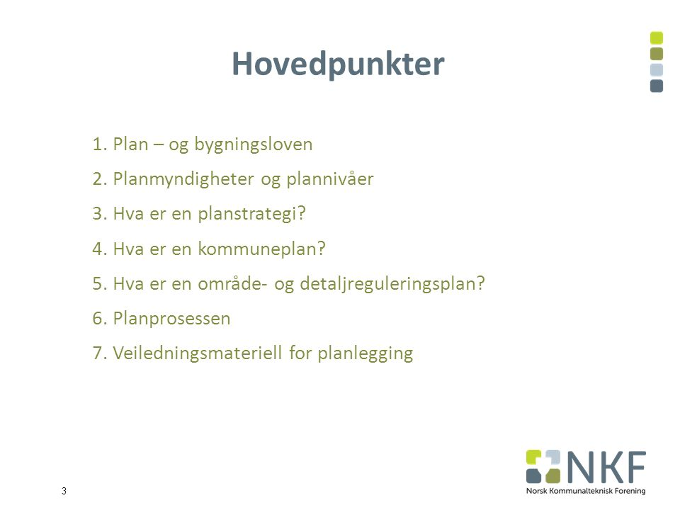 3 Hovedpunkter 1. Plan – og bygningsloven 2. Planmyndigheter og plannivåer 3.