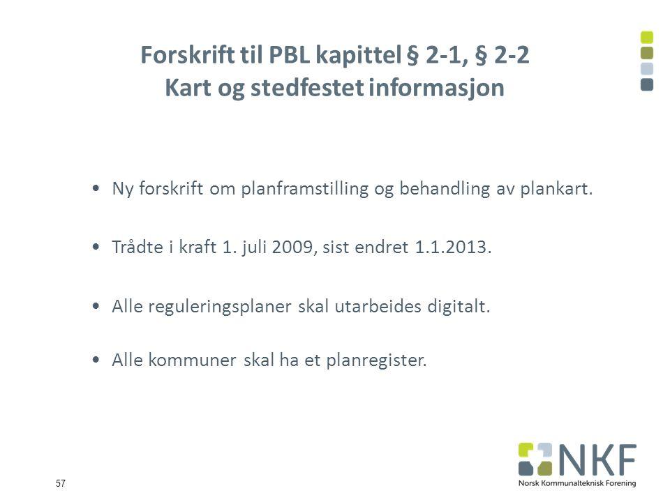 57 Forskrift til PBL kapittel § 2-1, § 2-2 Kart og stedfestet informasjon Ny forskrift om planframstilling og behandling av plankart.