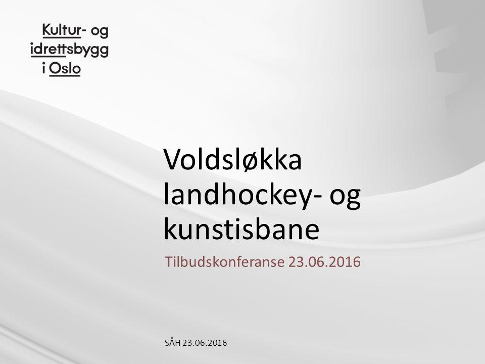 Voldsløkka landhockey- og kunstisbane Tilbudskonferanse 23.06.2016 SÅH 23.06.2016