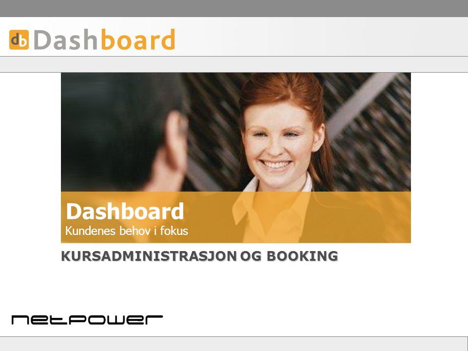 Dashboard Kundenes behov i fokus KURSADMINISTRASJON OG BOOKING