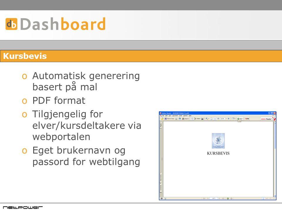 Kursbevis oAutomatisk generering basert på mal oPDF format oTilgjengelig for elver/kursdeltakere via webportalen oEget brukernavn og passord for webtilgang