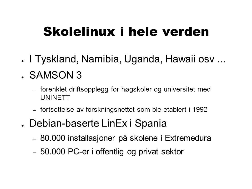Skolelinux i hele verden ● I Tyskland, Namibia, Uganda, Hawaii osv... ● SAMSON 3 – forenklet driftsopplegg for høgskoler og universitet med UNINETT –