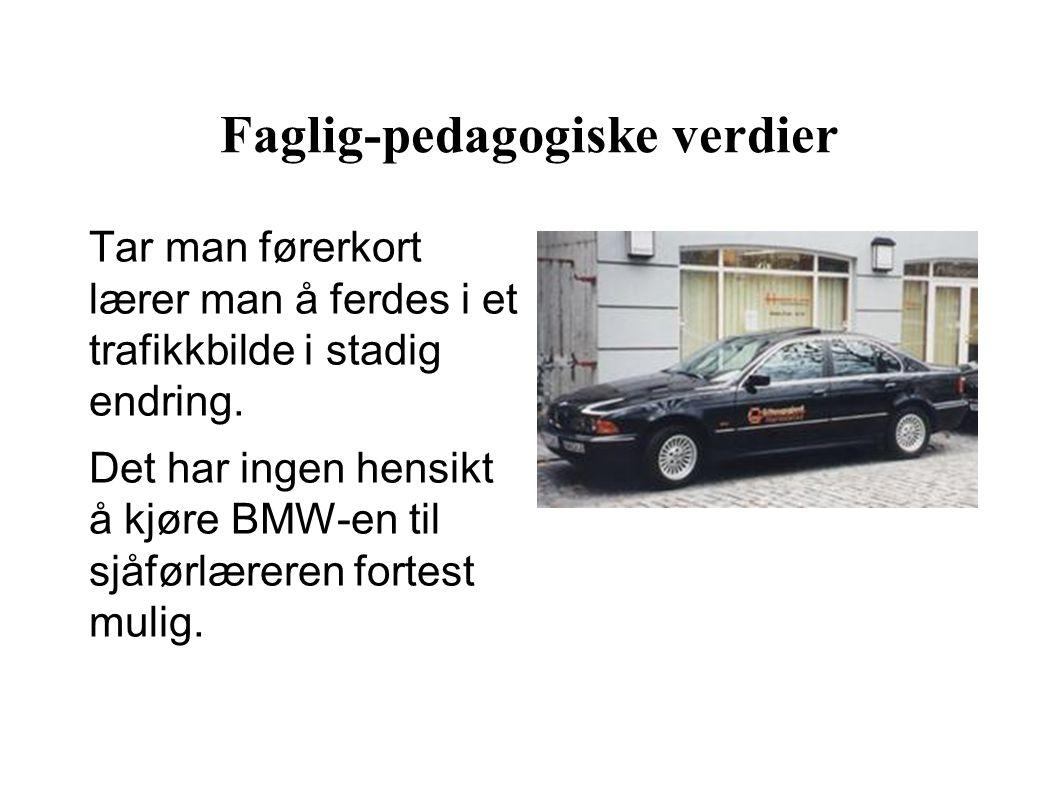 Faglig-pedagogiske verdier Tar man førerkort lærer man å ferdes i et trafikkbilde i stadig endring.