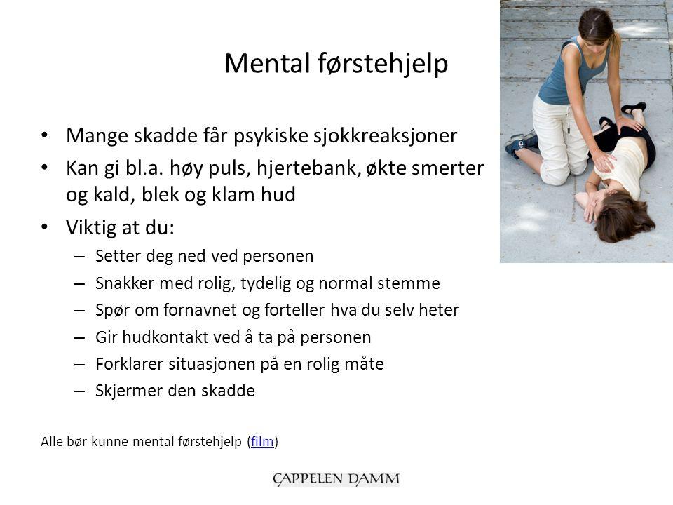 Mental førstehjelp Mange skadde får psykiske sjokkreaksjoner Kan gi bl.a.