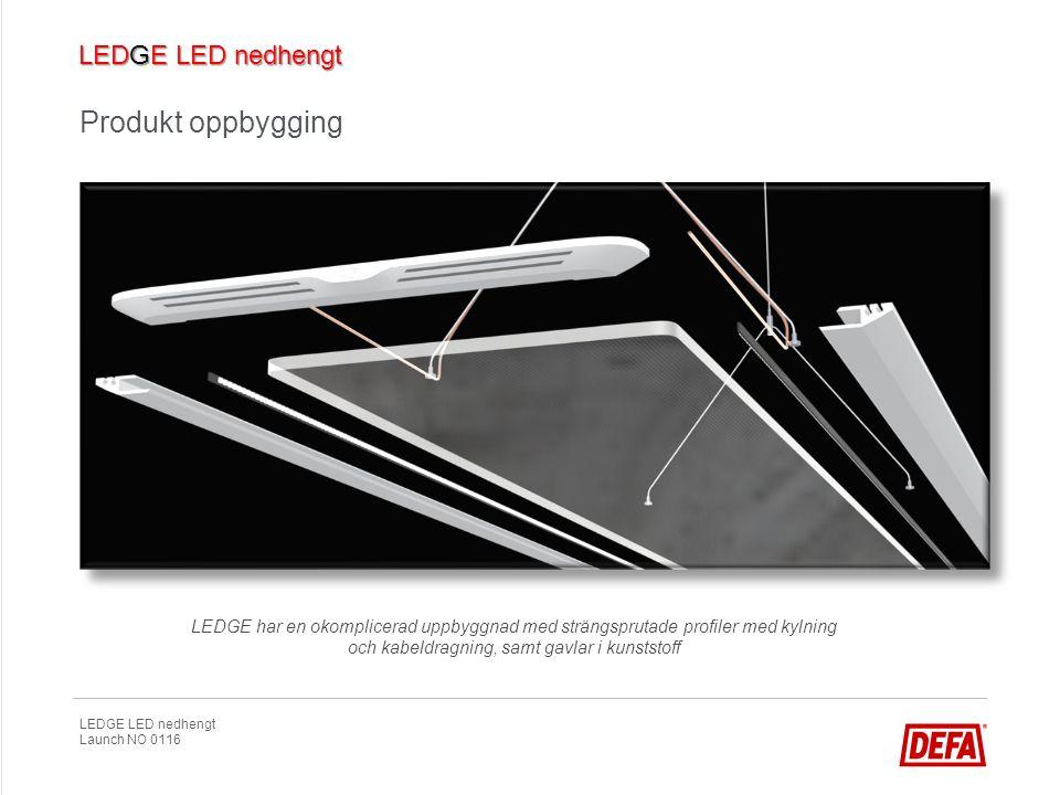LEDGE LED nedhengt Launch NO 0116 Produkt oppbygging LEDGE har en okomplicerad uppbyggnad med strängsprutade profiler med kylning och kabeldragning, s