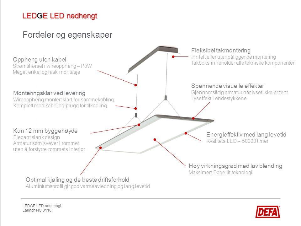LEDGE LED nedhengt Launch NO 0116 Fordeler og egenskaper Optimal kjøling og de beste driftsforhold Aluminiumsprofil gir god varmeavledning og lang lev