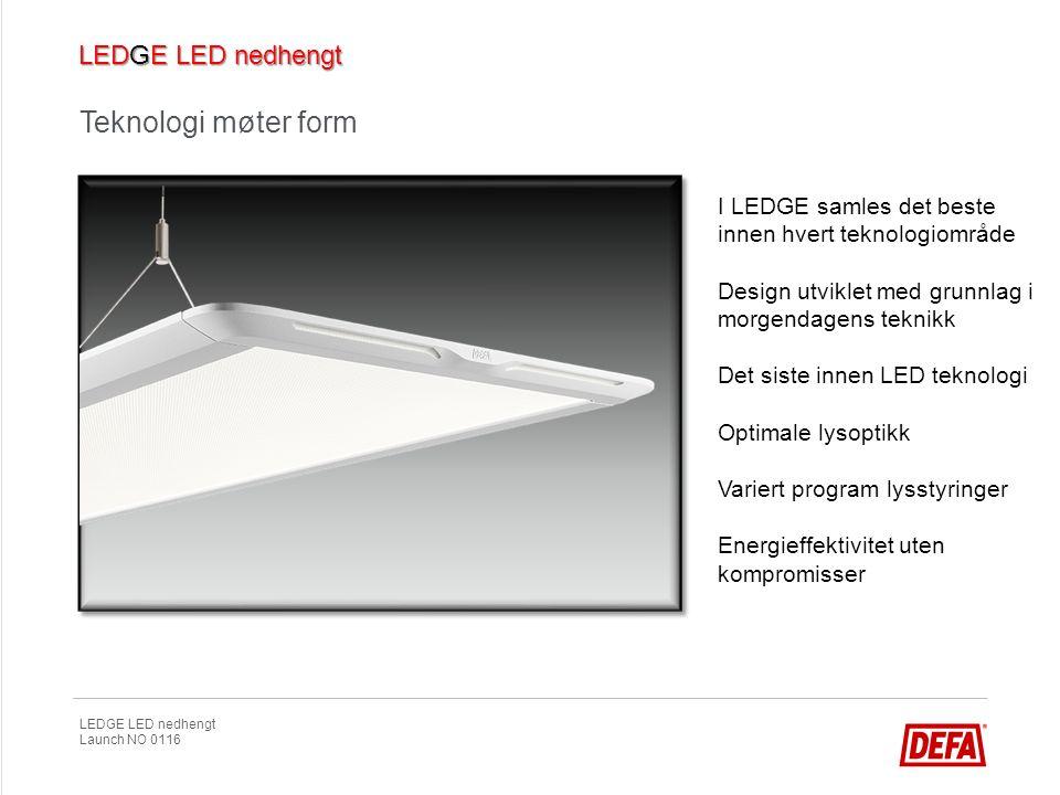 LEDGE LED nedhengt Launch NO 0116 Teknologi møter form I LEDGE samles det beste innen hvert teknologiområde Design utviklet med grunnlag i morgendagen