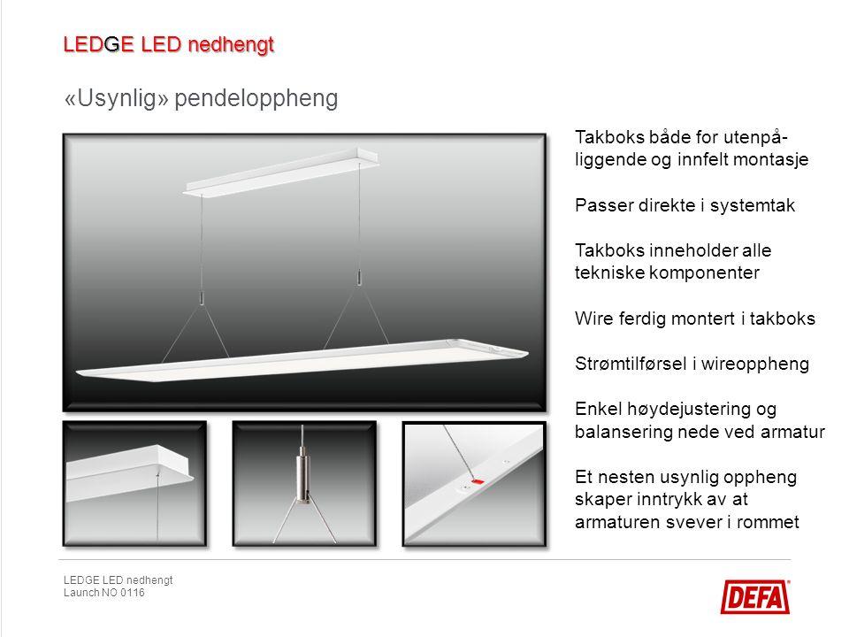 LEDGE LED nedhengt Launch NO 0116 «Usynlig» pendeloppheng Takboks både for utenpå- liggende og innfelt montasje Passer direkte i systemtak Takboks inn