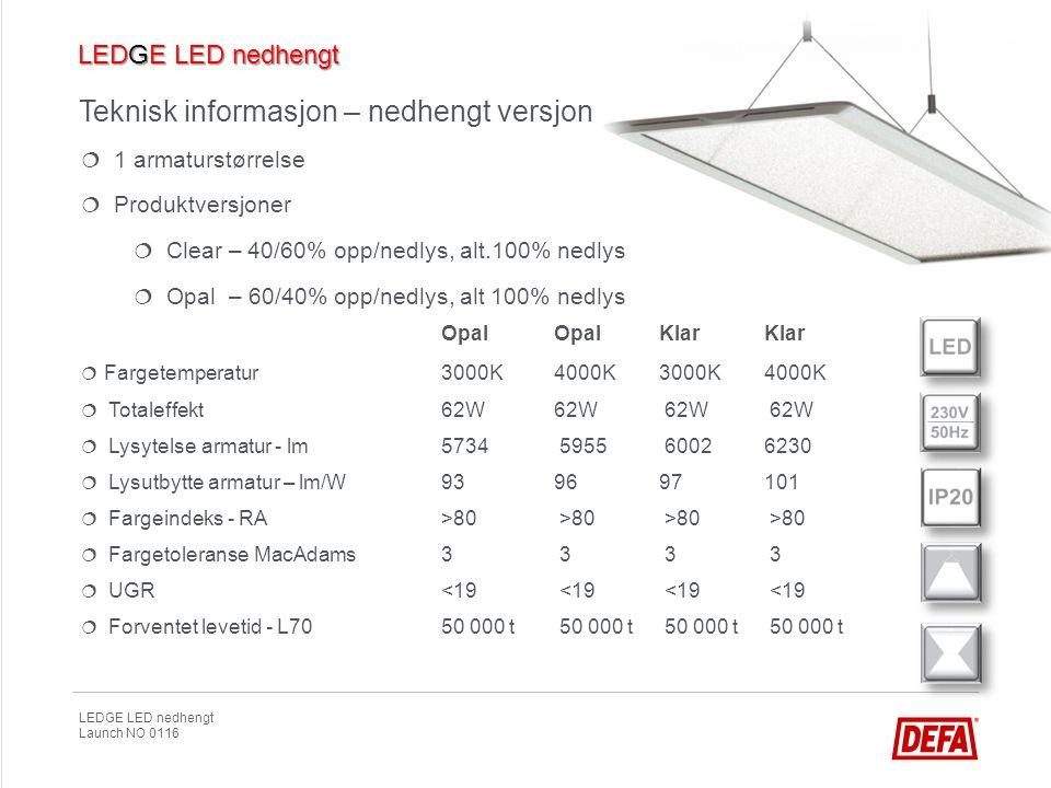 LEDGE LED nedhengt Launch NO 0116 Teknisk informasjon – nedhengt versjon   1 armaturstørrelse   Produktversjoner   Clear – 40/60% opp/nedlys, al