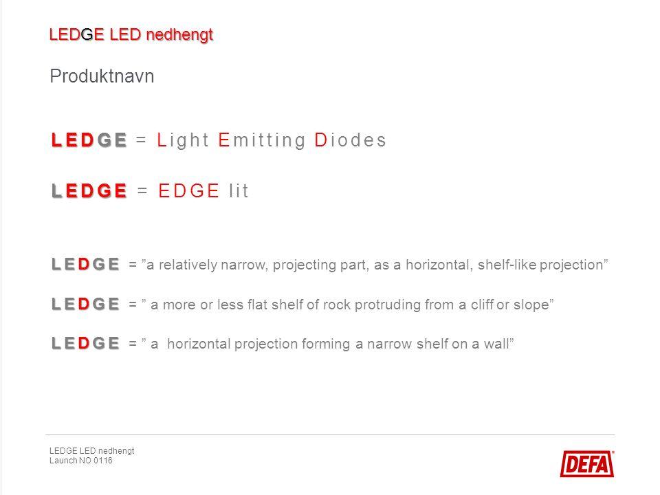 LEDGE LED nedhengt Launch NO 0116 LED – energieffektive løsninger Det siste innen Edge-lit teknologi Maksimert med utnyttelse av teknologiens alle fordeler Høy virkningsgrad Lav blending Optimal jevnhet Lang levetid