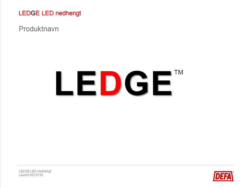 LEDGE LED nedhengt Launch NO 0116 «Less is more» - lys som svever i rommet Innovativ og diskré design Kun 12 mm byggehøyde Armaturflate gjennomsiktig når lyset ikke er tent Armatur som svever uten å forstyrre rommets interiør Finish ned i minste detalj