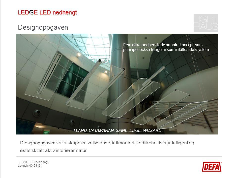 LEDGE LED nedhengt Launch NO 0116 Designprosessen Ur ett urval av dussintalet huvudkoncept valdes två kandidater med två olika grundkoncept ut: I-LAND, som lyser inifrån och ut och har drivaren ombord .