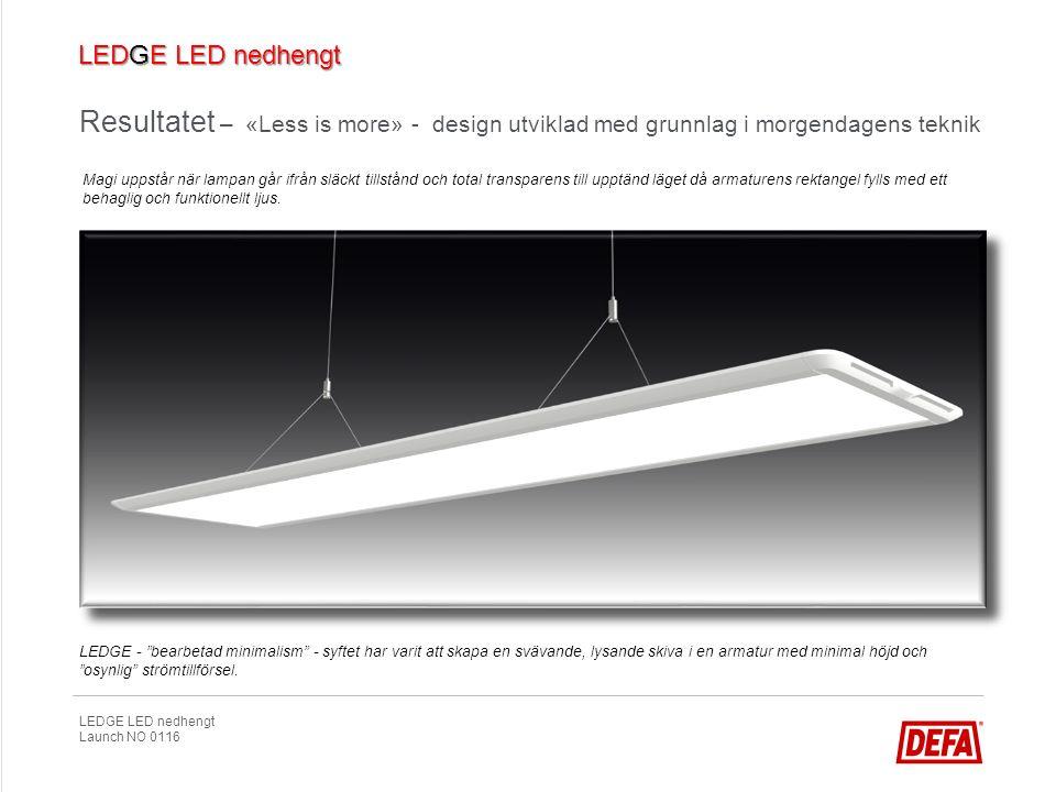 "LEDGE LED nedhengt Launch NO 0116 Resultatet – «Less is more» - design utviklad med grunnlag i morgendagens teknik LEDGE - ""bearbetad minimalism"" - sy"