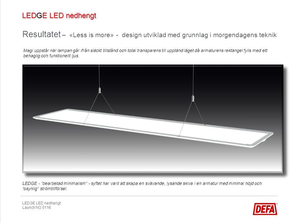LEDGE LED nedhengt Launch NO 0116 LEDGE - bearbetad minimalism - syftet har varit att skapa en svävande, lysande skiva i en armatur med minimal höjd och osynlig strömtillförsel.