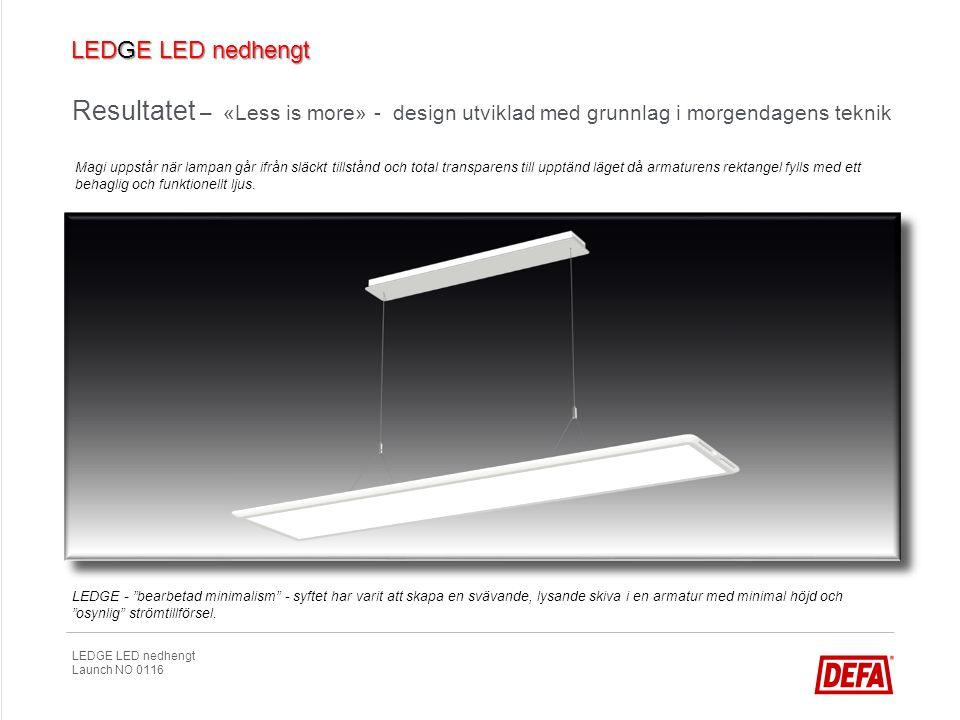 LEDGE LED nedhengt Launch NO 0116 Produkt oppbygging LEDGE har en okomplicerad uppbyggnad med strängsprutade profiler med kylning och kabeldragning, samt gavlar i kunststoff