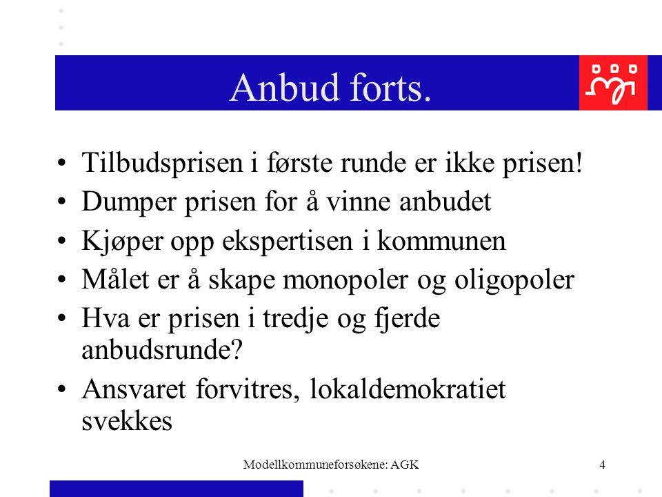 Modellkommuneforsøkene: AGK4 Anbud forts. Tilbudsprisen i første runde er ikke prisen! Dumper prisen for å vinne anbudet Kjøper opp ekspertisen i komm