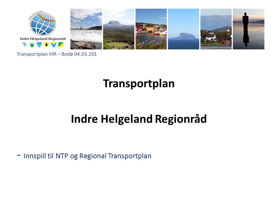 Transportplan IHR – Bodø 04.03.201 Transportplan Indre Helgeland Regionråd - Innspill til NTP og Regional Transportplan