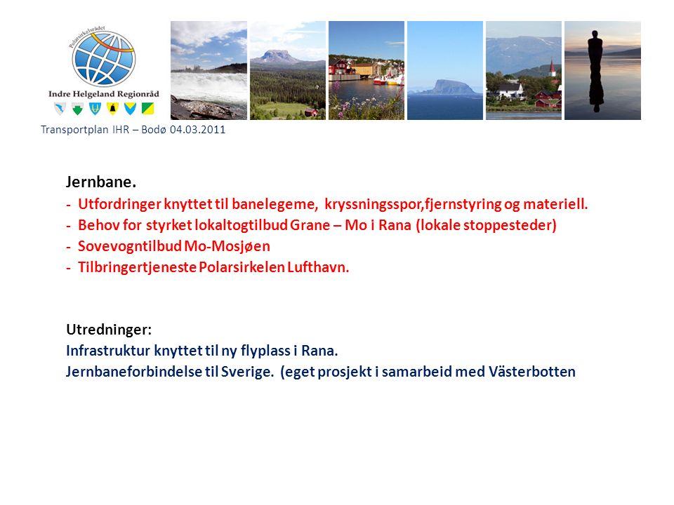 Transportplan IHR – Bodø 04.03.2011 Jernbane. - Utfordringer knyttet til banelegeme, kryssningsspor,fjernstyring og materiell. - Behov for styrket lok
