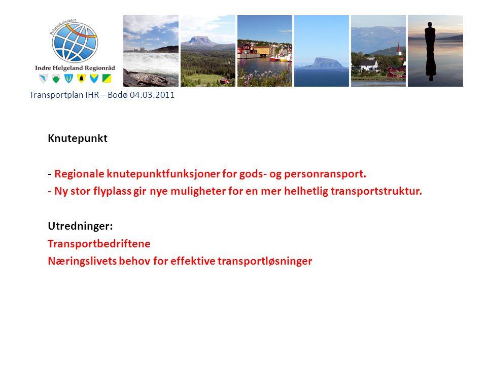 Transportplan IHR – Bodø 04.03.2011 Knutepunkt - Regionale knutepunktfunksjoner for gods- og personransport. - Ny stor flyplass gir nye muligheter for