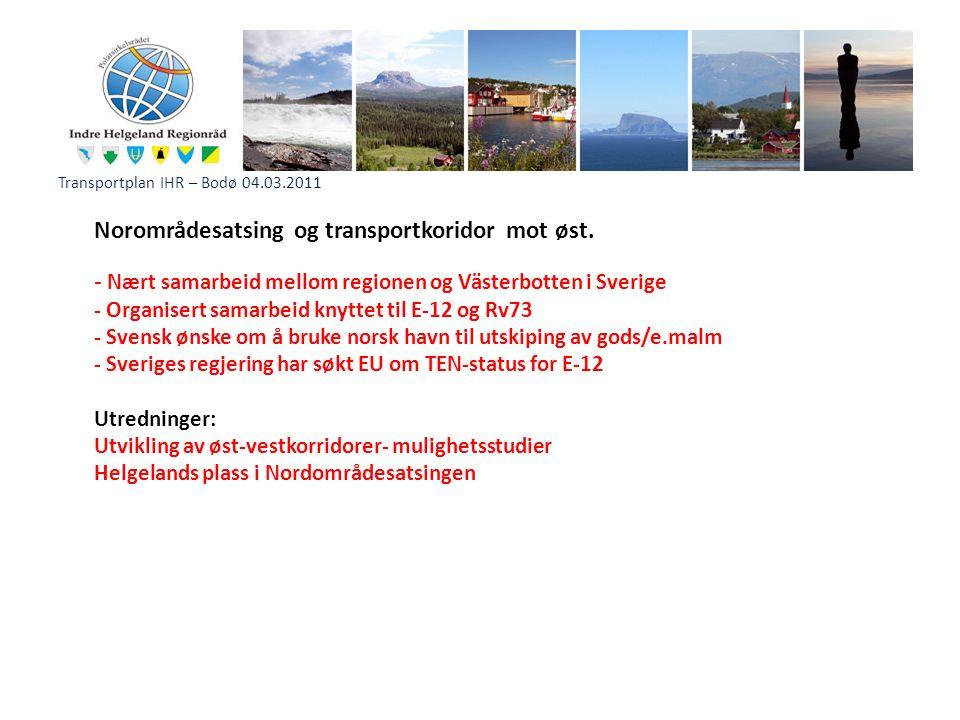 Transportplan IHR – Bodø 04.03.2011 Norområdesatsing og transportkoridor mot øst. - Nært samarbeid mellom regionen og Västerbotten i Sverige - Organis