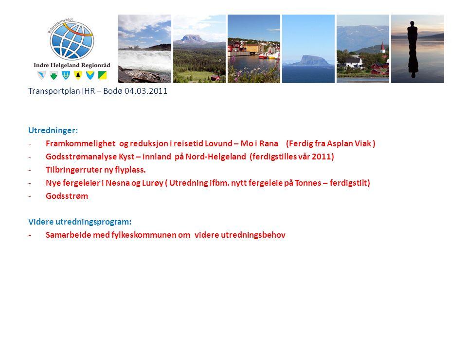 Transportplan IHR – Bodø 04.03.2011 Utredninger: -Framkommelighet og reduksjon i reisetid Lovund – Mo i Rana (Ferdig fra Asplan Viak ) -Godsstrømanaly
