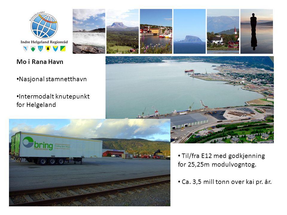Mo i Rana Havn Nasjonal stamnetthavn Intermodalt knutepunkt for Helgeland Til/fra E12 med godkjenning for 25,25m modulvogntog. Ca. 3,5 mill tonn over