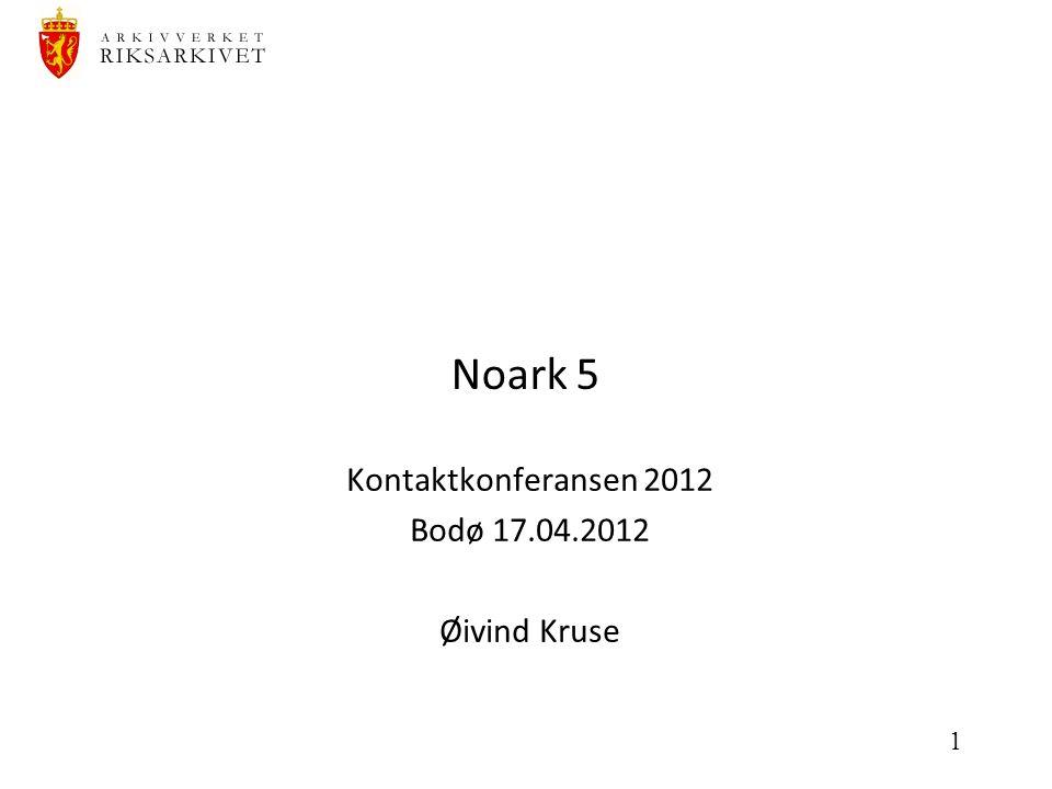1 Noark 5 Kontaktkonferansen 2012 Bodø 17.04.2012 Øivind Kruse