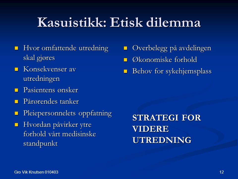 Gro Vik Knutsen 010403 12 Kasuistikk: Etisk dilemma Hvor omfattende utredning skal gjøres Hvor omfattende utredning skal gjøres Konsekvenser av utredn