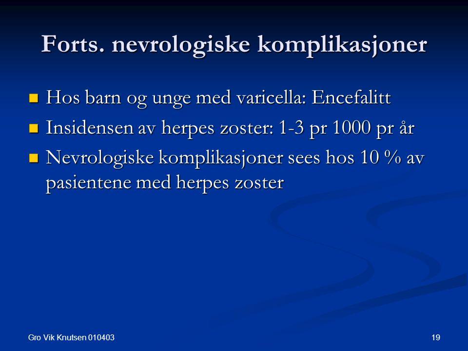 Gro Vik Knutsen 010403 19 Forts. nevrologiske komplikasjoner Hos barn og unge med varicella: Encefalitt Hos barn og unge med varicella: Encefalitt Ins