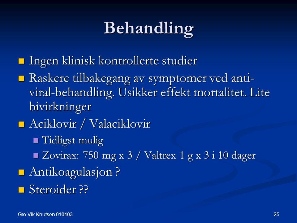 Gro Vik Knutsen 010403 25 Behandling Ingen klinisk kontrollerte studier Ingen klinisk kontrollerte studier Raskere tilbakegang av symptomer ved anti- viral-behandling.