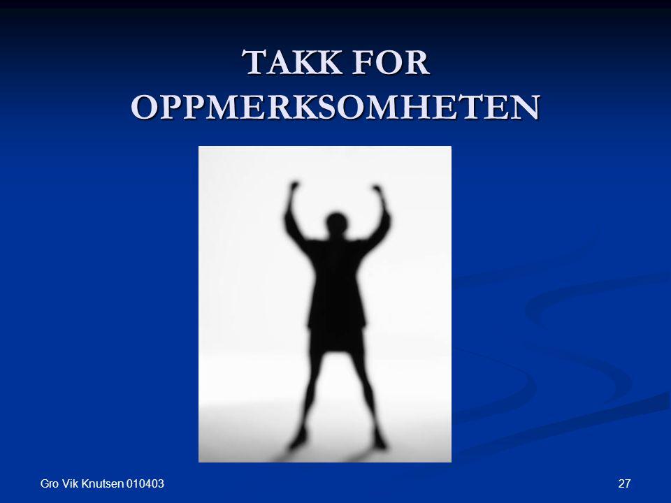 Gro Vik Knutsen 010403 27 TAKK FOR OPPMERKSOMHETEN