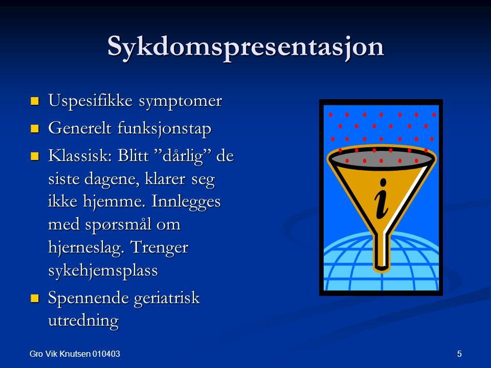 """Gro Vik Knutsen 010403 5 Sykdomspresentasjon Uspesifikke symptomer Uspesifikke symptomer Generelt funksjonstap Generelt funksjonstap Klassisk: Blitt """""""