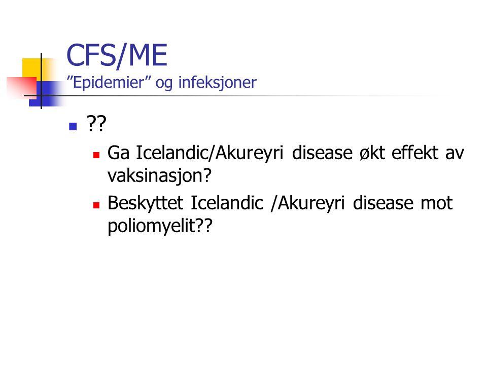 CFS/ME Epidemier og infeksjoner . Ga Icelandic/Akureyri disease økt effekt av vaksinasjon.