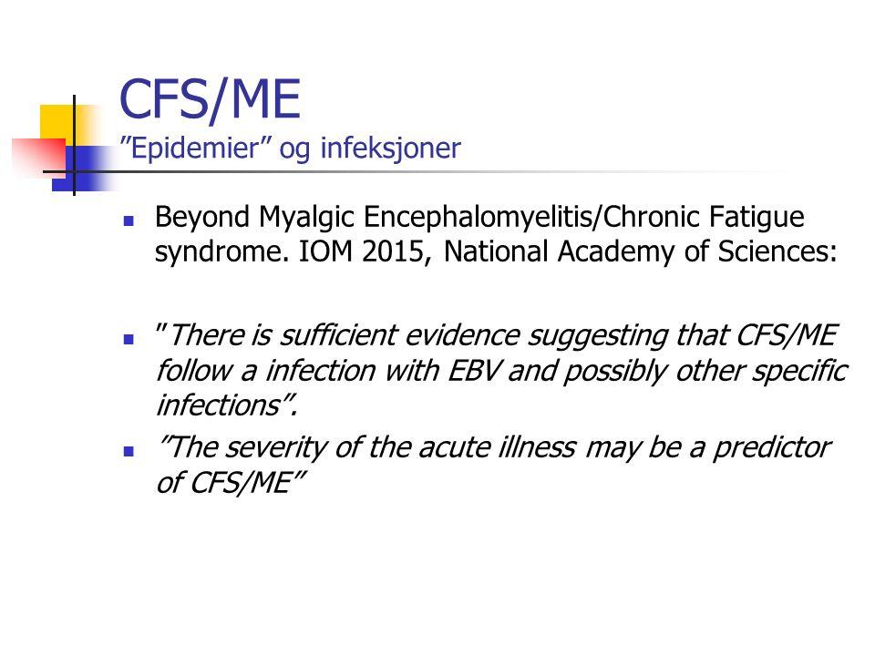 CFS/ME Epidemier og infeksjoner Beyond Myalgic Encephalomyelitis/Chronic Fatigue syndrome.