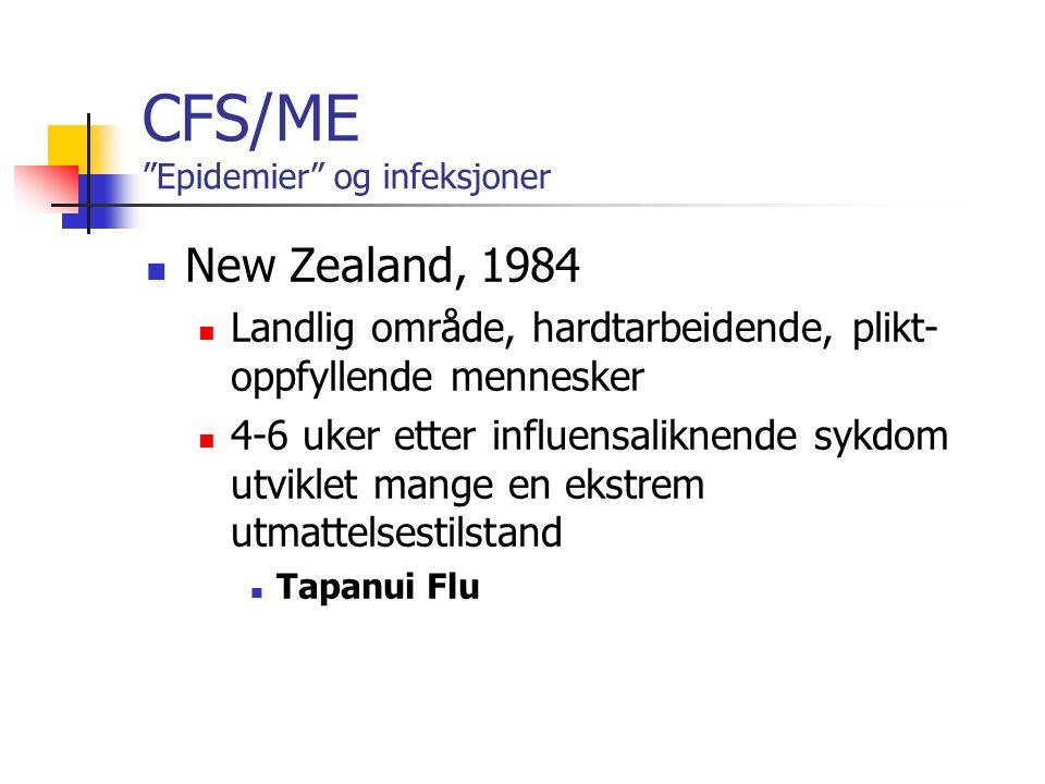 CFS/ME Epidemier og infeksjoner New Zealand, 1984 Landlig område, hardtarbeidende, plikt- oppfyllende mennesker 4-6 uker etter influensaliknende sykdom utviklet mange en ekstrem utmattelsestilstand Tapanui Flu