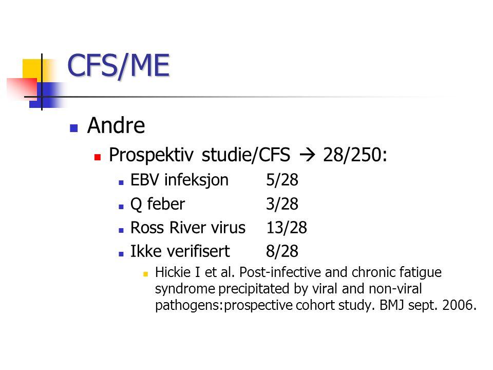 CFS/ME Andre Prospektiv studie/CFS  28/250: EBV infeksjon5/28 Q feber3/28 Ross River virus13/28 Ikke verifisert8/28 Hickie I et al.
