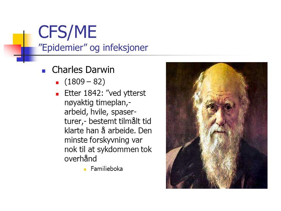 CFS/ME Epidemier og infeksjoner Charles Darwin (1809 – 82) Etter 1842: ved ytterst nøyaktig timeplan,- arbeid, hvile, spaser- turer,- bestemt tilmålt tid klarte han å arbeide.