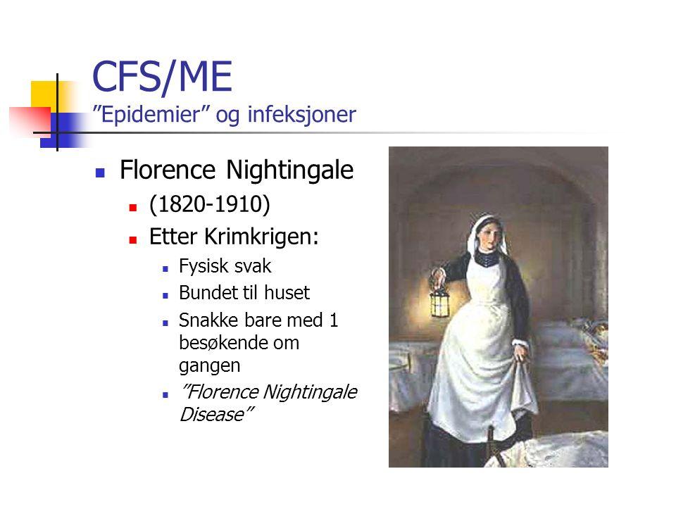 CFS/ME Epidemier og infeksjoner Florence Nightingale (1820-1910) Etter Krimkrigen: Fysisk svak Bundet til huset Snakke bare med 1 besøkende om gangen Florence Nightingale Disease