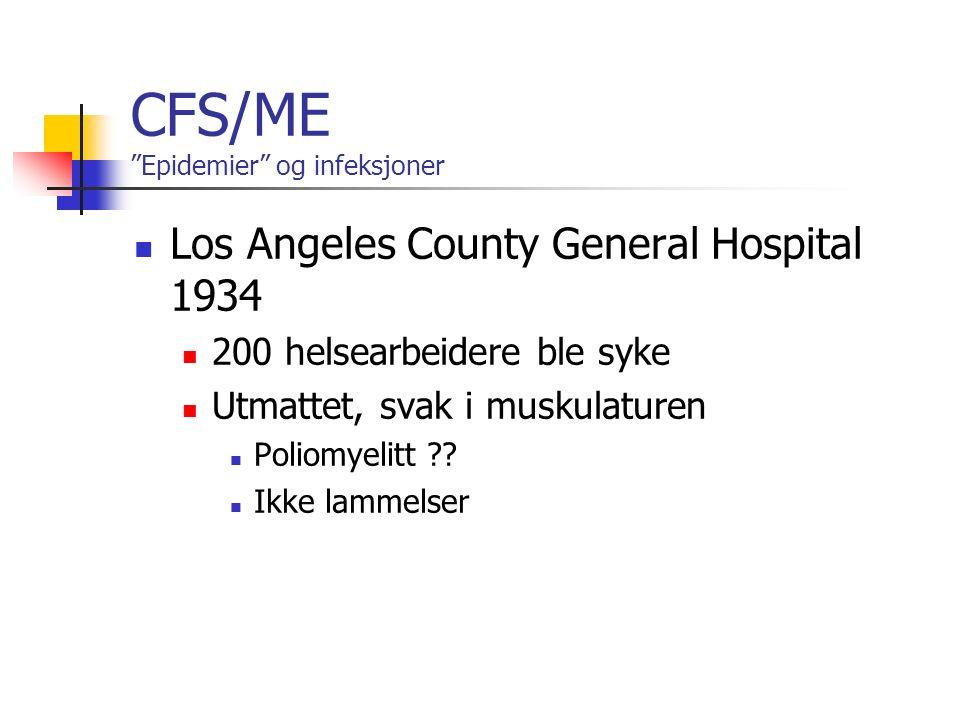 CFS/ME Epidemier og infeksjoner Los Angeles County General Hospital 1934 200 helsearbeidere ble syke Utmattet, svak i muskulaturen Poliomyelitt .