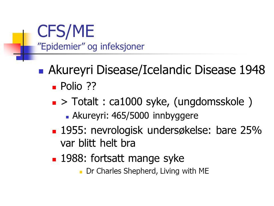 CFS/ME Epidemier og infeksjoner Polioepidemi i 1955 Vaksinasjon 1956 Høyere antistoff titer i område hvor det tidligere hadde vært Icelandic disease.